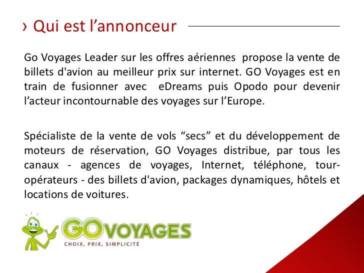 › Qui est l'annonceurGo Voyages Leader sur les offres aériennes propose la vente debillets davion au meilleur prix sur int...