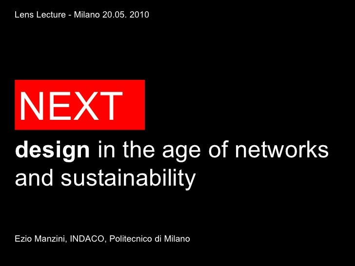 Lens Lecture - Milano 20.05. 2010     NEXT design in the age of networks and sustainability  Ezio Manzini, INDACO, Politec...