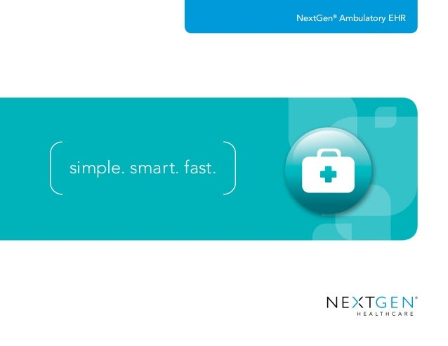NextGen® Ambulatory EHR simple. smart. fast.