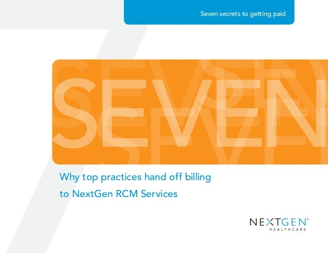 SEVENSEVEN SEVENSEV Why top practices hand off billing to NextGen RCM Services Seven secrets to getting paid