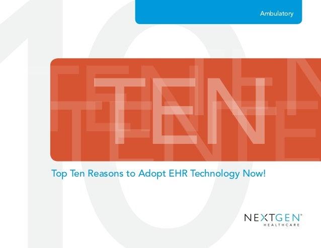 TENTENTENTE TEN Ambulatory Top Ten Reasons to Adopt EHR Technology Now!