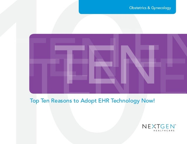 TENTENTENTE TEN Obstetrics & Gynecology Top Ten Reasons to Adopt EHR Technology Now!