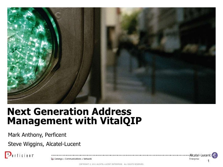 Next Generation Address Management with VitalQIP<br />Mark Anthony, Perficent<br />Steve Wiggins, Alcatel-Lucent<br />1<br />