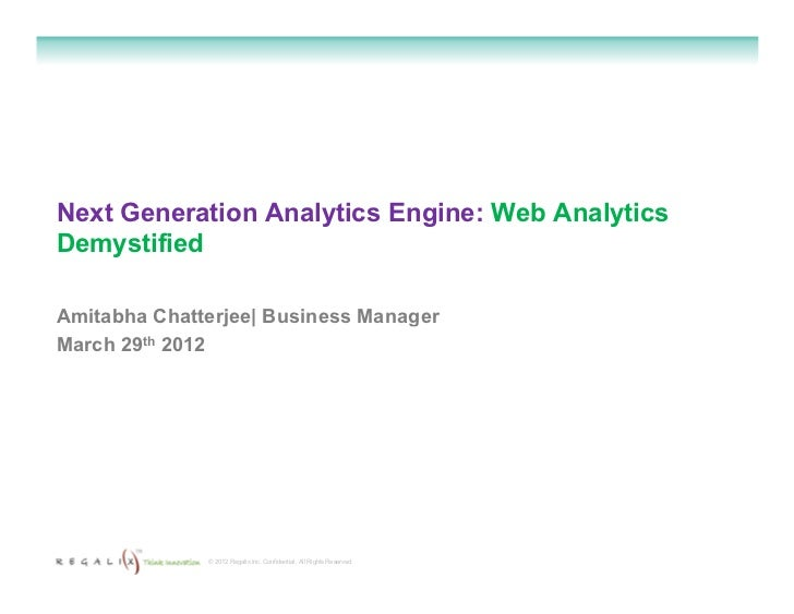 Next Generation Analytics Engine: Web AnalyticsDemystifiedAmitabha Chatterjee| Business ManagerMarch 29th 2012            ...