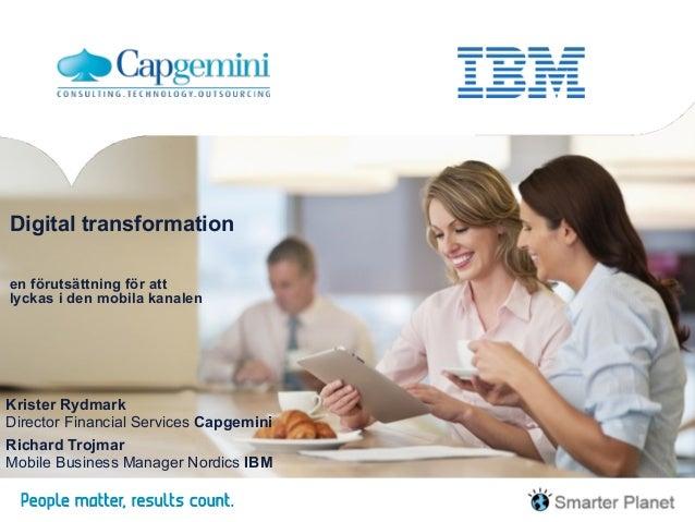 Digital transformation    en förutsättning för att  lyckas i den mobila kanalen Krister Rydmark Director Financial Ser...