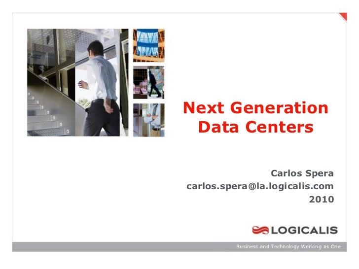 Next Generation Data Centers                 Carlos Speracarlos.spera@la.logicalis.com                         2010       ...