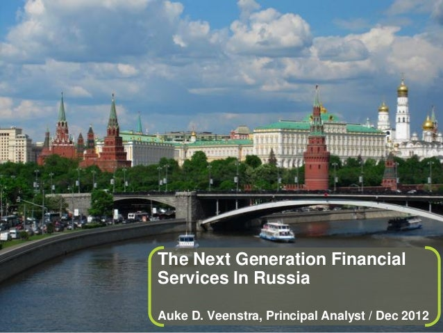 The Next Generation Financial                                                          Services In Russia© 2012 Forrester ...