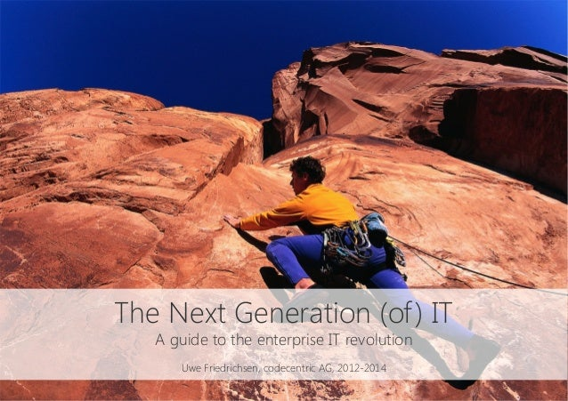 The Next Generation (of) IT A guide to the enterprise IT revolution  Uwe Friedrichsen, codecentric AG, 2012-2014