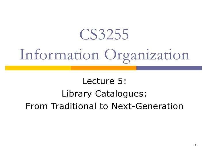 CS3255 Information Organization Lecture 5: Library Catalogues: From Traditional to Next-Generation