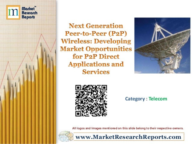 Next Generation Peer-to-Peer (P2P) Wireless: Developing Market Opportunities for P2P Direct Applications and Services