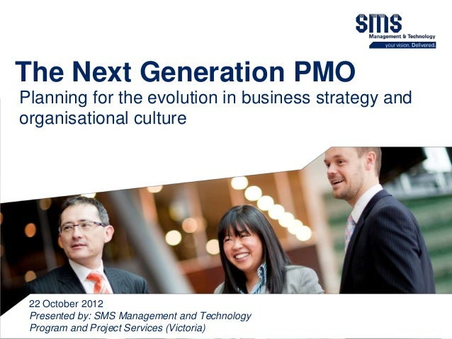 The Next Generation PMOPlanning for the evolution in business strategy andorganisational culture 22 October 2012 Presented...