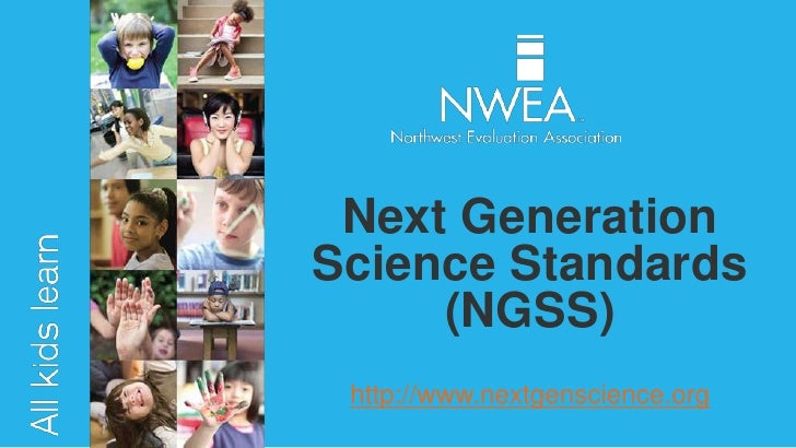 Next GenerationScience Standards     (NGSS) http://www.nextgenscience.org