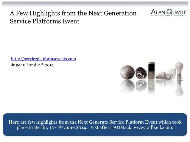A Few Highlights from the Next Generation Service Platforms Event http://serviceplatformsevents.com June 10th and 11th 201...