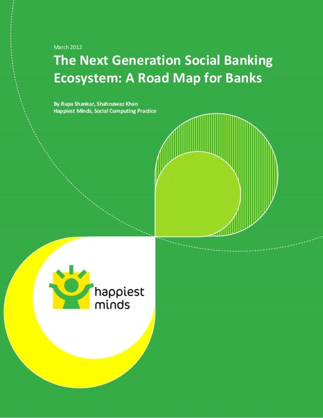 © Happiest Minds Technologies Pvt. Ltd. All Rights Reserved March 2012 The Next Generation Social Banking Ecosystem: A Roa...
