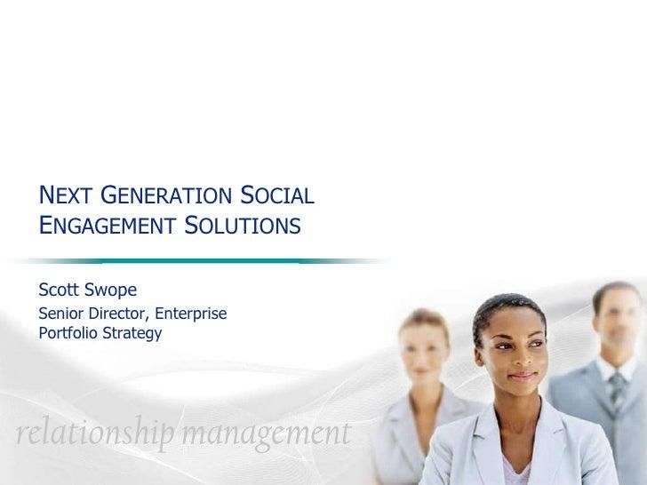 NEXT GENERATION SOCIAL ENGAGEMENT SOLUTIONS<br />Scott Swope<br />Senior Director, Enterprise Portfolio Strategy<br />