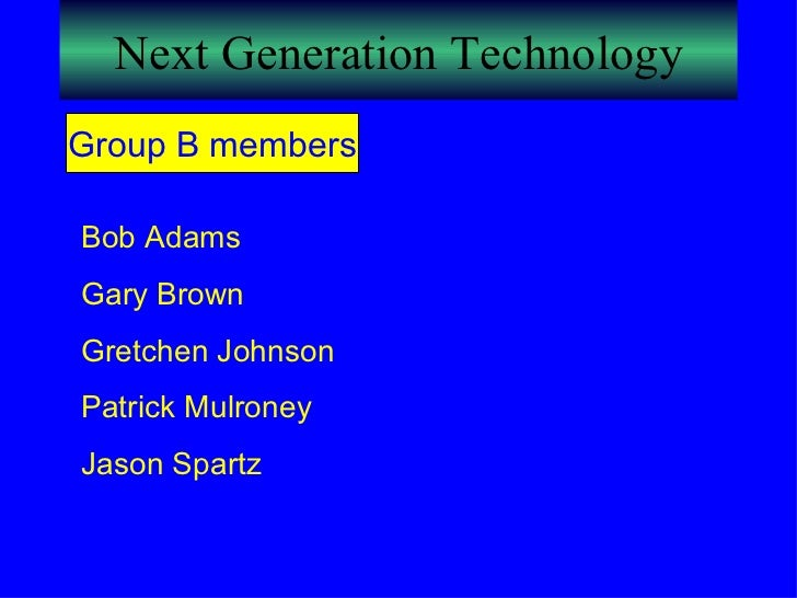Next Generation Technology Group B members Bob Adams Gary Brown Gretchen Johnson Patrick Mulroney Jason Spartz