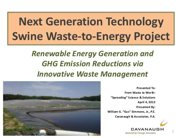 Next Generation TechnologySwine Waste-to-Energy ProjectRenewable Energy Generation andGHG Emission Reductions viaInnovativ...