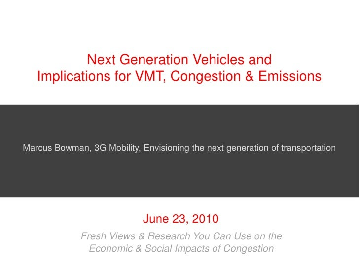 Next Generation Vehicles and Implications for VMT, Congestion & Emissions<br />Marcus Bowman, 3G Mobility, Envisioning the...