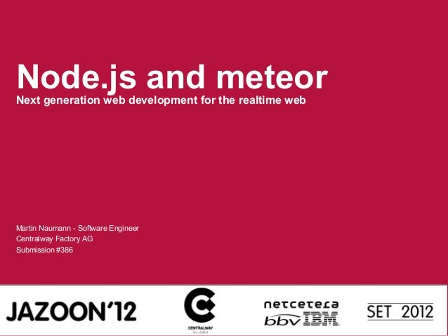 Node.js and meteor Next generation web development for the realtime web  Martin Naumann - Software Engineer Centralway Fac...