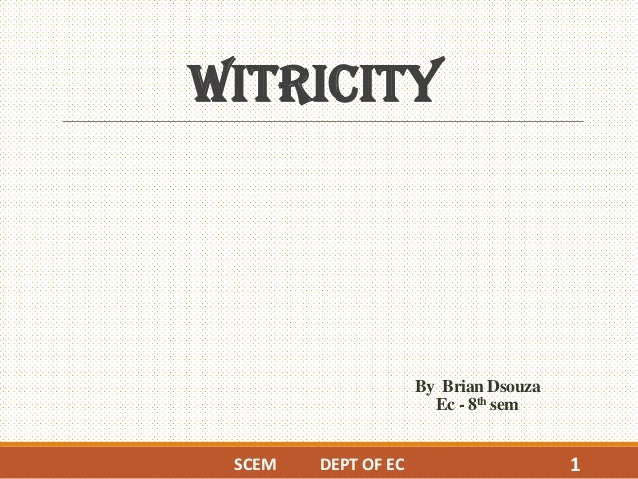 By Brian Dsouza Ec - 8th sem WITRICITY SCEM DEPT OF EC 1
