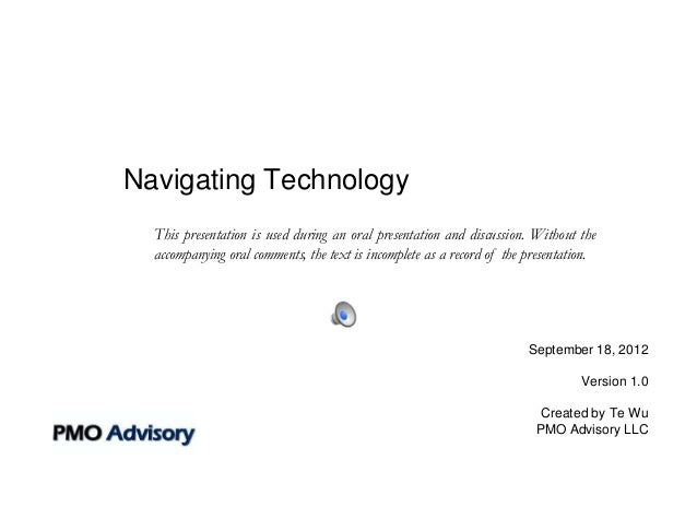 Navigating Technology  This presentation is used during an oral presentation and discussion. Without the  accompanying ora...