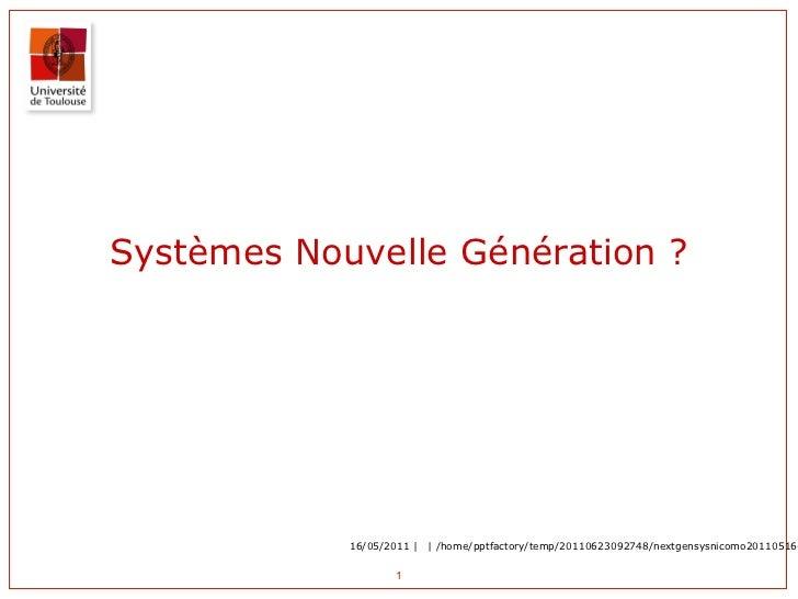Systèmes Nouvelle Génération ? 16/05/2011  Nicolas Morin  /home ...