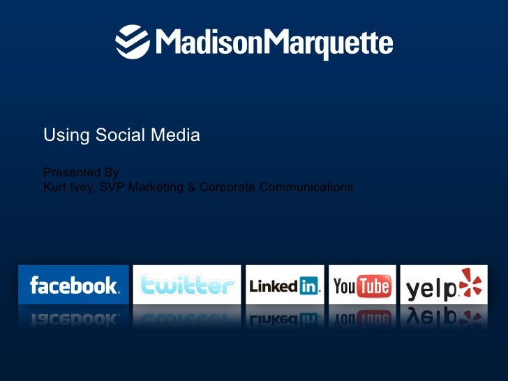 Using Social Media  Presented By  Kurt Ivey, SVP Marketing & Corporate Communications