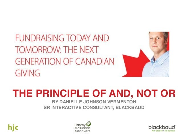 THE PRINCIPLE OF AND, NOT OR BY DANIELLE JOHNSON VERMENTON SR INTERACTIVE CONSULTANT, BLACKBAUD