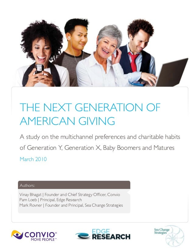 THE NEXT GENERATION OF AMERICAN GIVING A study on the multichannel preferences and charitable habits of Generation Y, Gene...
