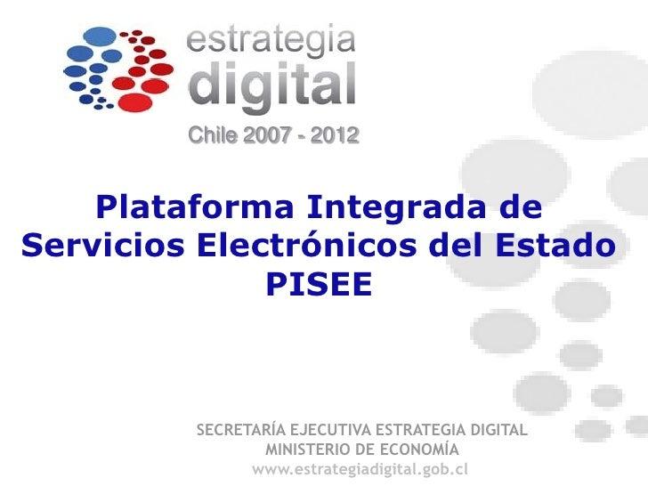 Chile 2007 - 2012       Plataforma Integrada de Servicios Electrónicos del Estado               PISEE             SECRETAR...