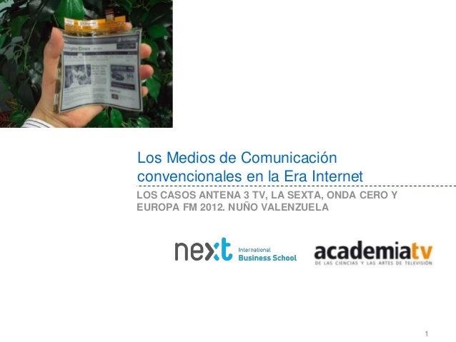 Los Medios de Comunicaciónconvencionales en la Era InternetLOS CASOS ANTENA 3 TV, LA SEXTA, ONDA CERO YEUROPA FM 2012. NUÑ...