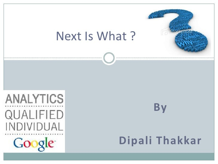 Next Is What ?                      By            Dipali Thakkar
