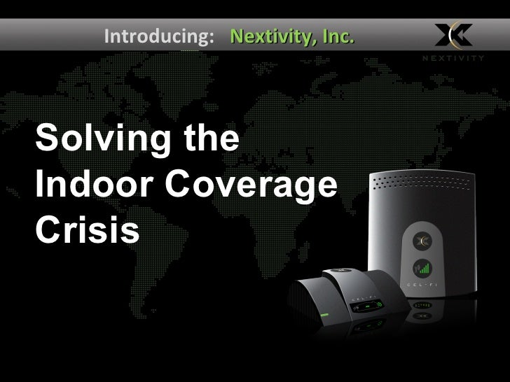 Introducing:   Nextivity, Inc. Solving the  Indoor Coverage Crisis