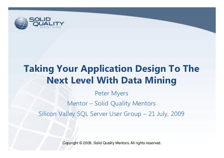 Taking Your Application Design To The      Next Level With Data Mining                               Peter Myers          ...
