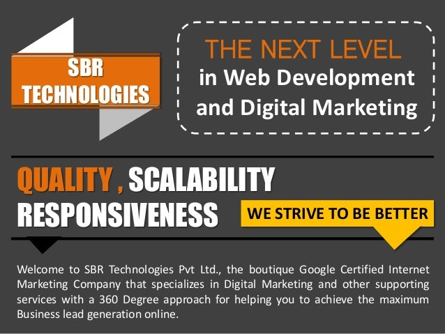 SBR TECHNOLOGIES THE NEXT LEVEL in Web Development and Digital Marketing QUALITY , SCALABILITY RESPONSIVENESS WE STRIVE TO...