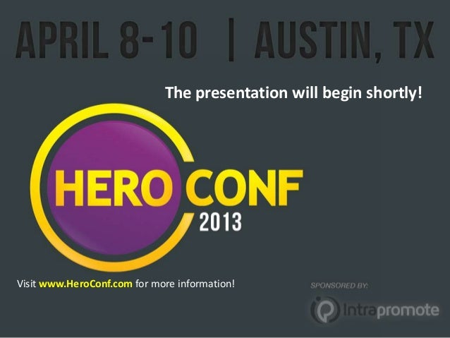 • Visit www.HeroConf.com for                             The presentation will beginmore information                      ...