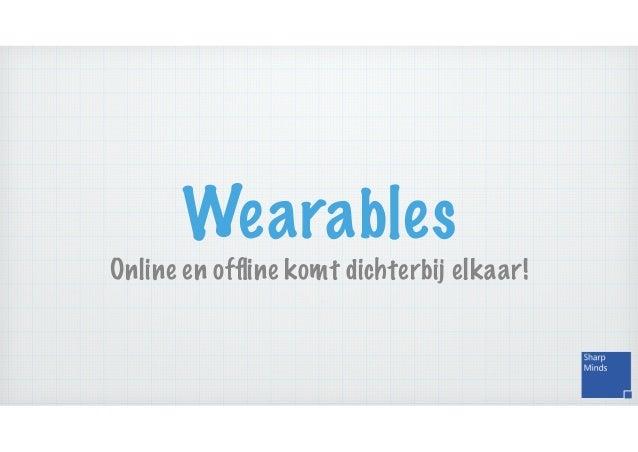 Wearables Online en offline komt dichterbij elkaar!