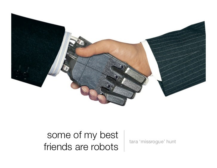 Some of my best friends are robots