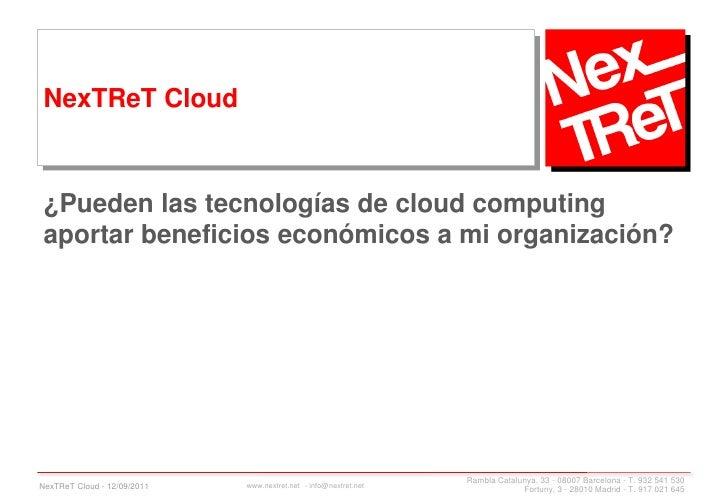 NexTReT Cloud ¿Pueden las tecnologías de cloud computing aportar beneficios económicos a mi organización?                 ...