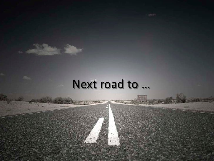 Next road to …