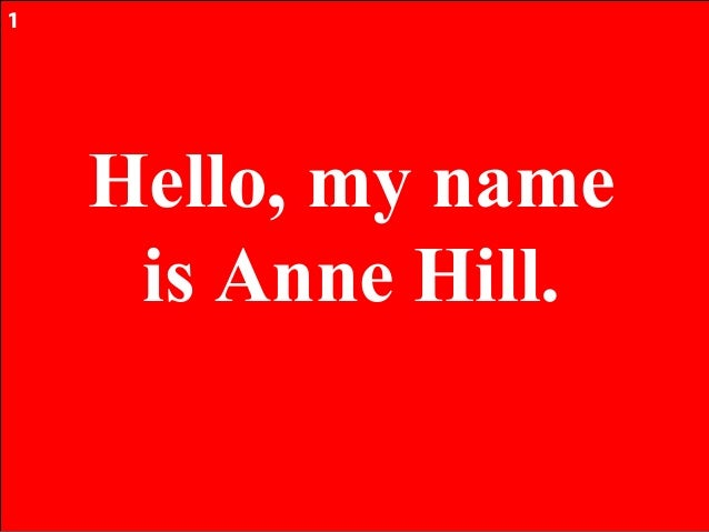 1    Hello, my name     is Anne Hill.