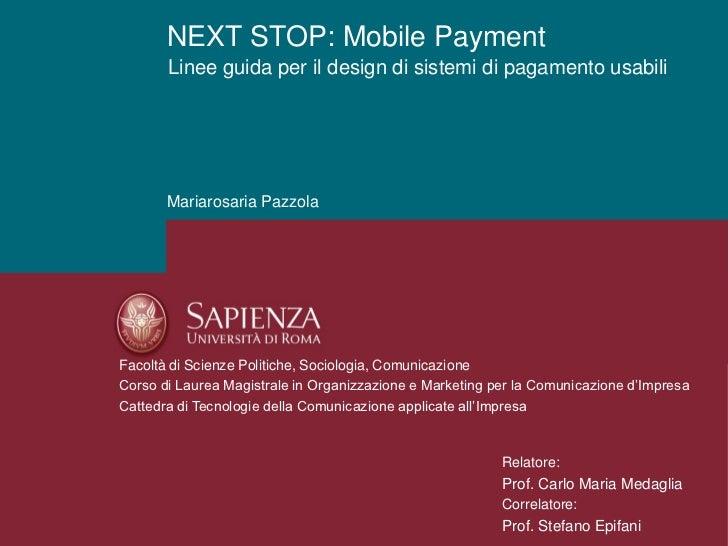 NEXT STOP: Mobile Payment       Linee guida per il design di sistemi di pagamento usabili       Mariarosaria PazzolaFacolt...