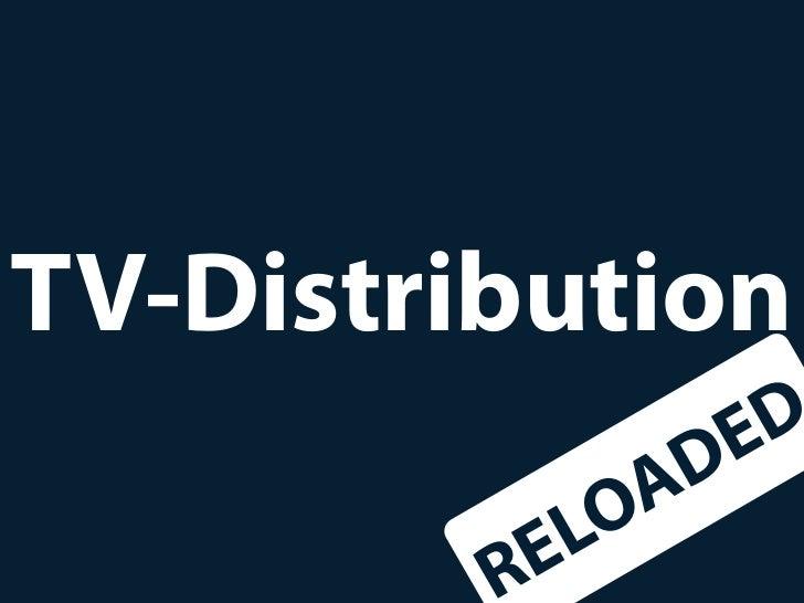 TV Distribution reloaded