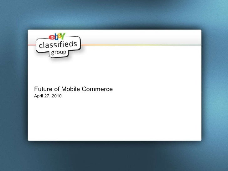 <ul><li>Future of Mobile Commerce   </li></ul><ul><li>April 27, 2010 </li></ul>