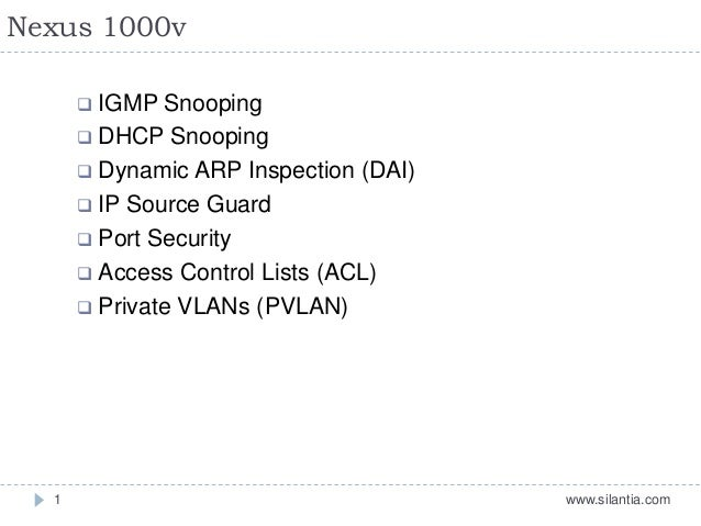 Nexus 1000v www.silantia.com1  IGMP Snooping  DHCP Snooping  Dynamic ARP Inspection (DAI)  IP Source Guard  Port Secu...