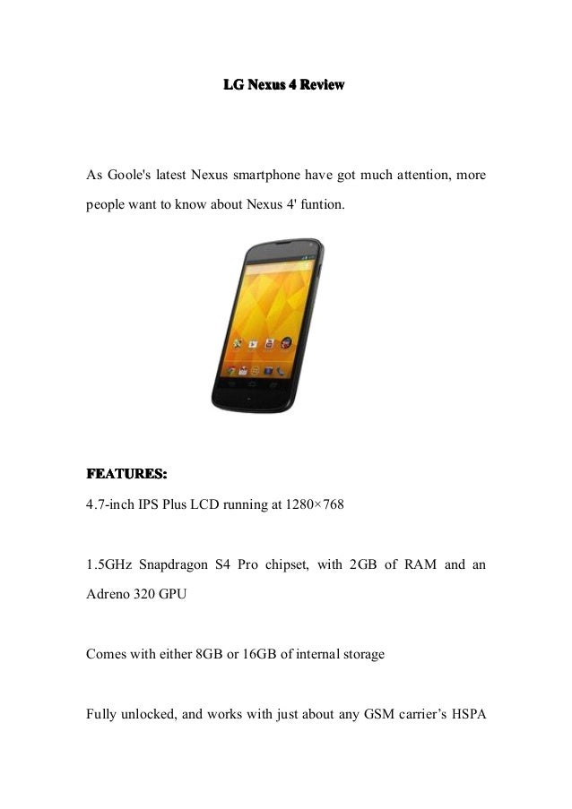 LG Nexus 4 ReviewAs Gooles latest Nexus smartphone have got much attention, morepeople want to know about Nexus 4 funtion....