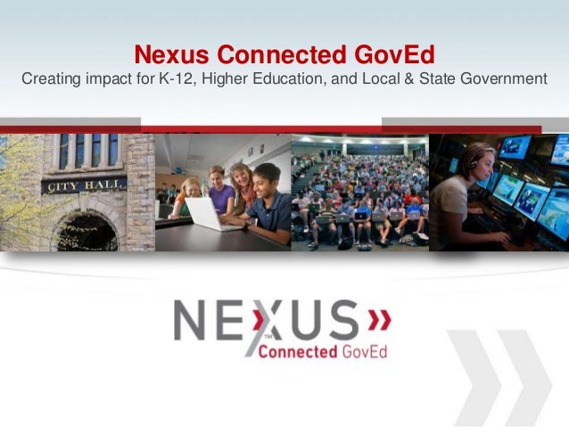 www.Nexusis.com 877.286.39871Nexus Connected GovEdCreating impact for K-12, Higher Education, and Local & State Government