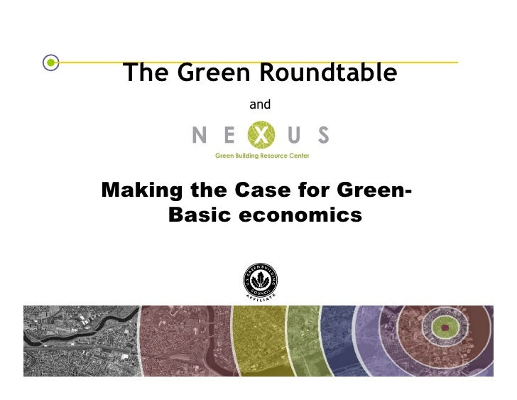 The Green Roundtable                                       and                   Making the Case for Green-               ...