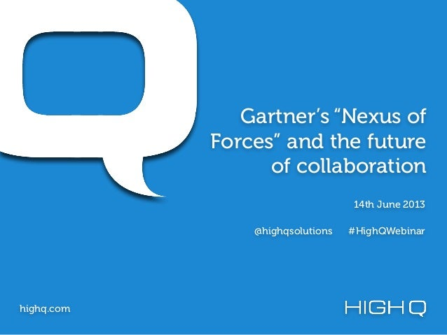 "Gartner's ""Nexus ofForces"" and the futureof collaborationhighq.com14th June 2013@highqsolutions #HighQWebinar"