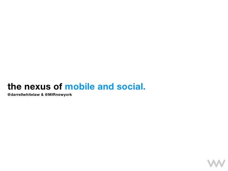 the nexus of mobile and social. @darrellwhitelaw & @MIRnewyork